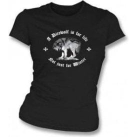 A Direwolf Is For Life, Not Just For Winter (Game of Thrones) Womens Slim Fit T-Shirt