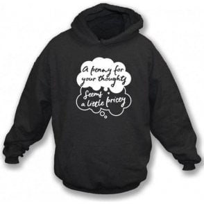 A Penny For Your Thoughts Seems A Little Pricey Hooded Sweatshirt