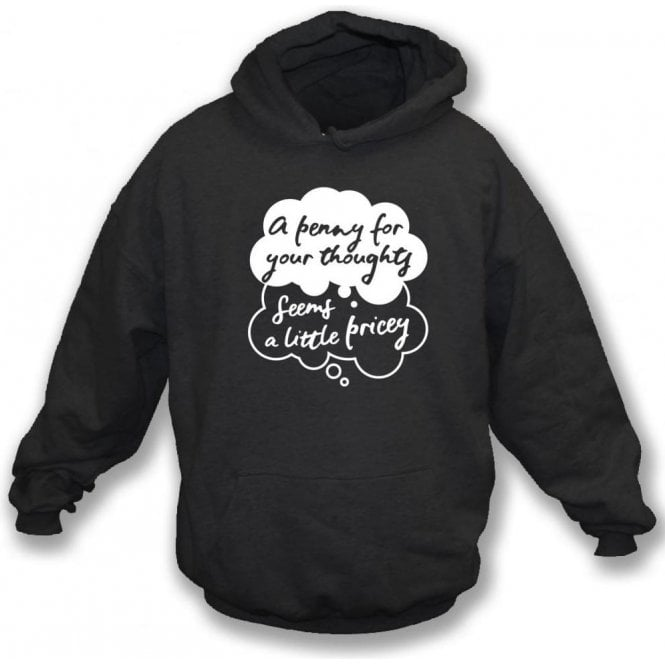 A Penny For Your Thoughts Seems A Little Pricey Kids Hooded Sweatshirt