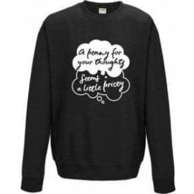 A Penny For Your Thoughts Seems A Little Pricey Sweatshirt