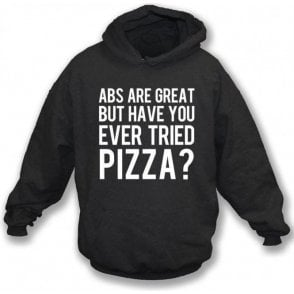 Abs Are Great But Have You Ever Tried Pizza? Hooded Sweatshirt