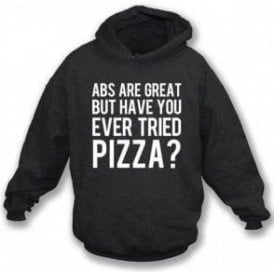 Abs Are Great But Have You Ever Tried Pizza? Kids Hooded Sweatshirt
