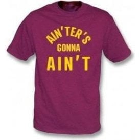 Ain'ters Gonna Ain't T-Shirt