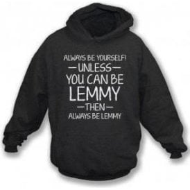 Always Be Yourself - Unless You Can Be Lemmy Hooded Sweatshirt