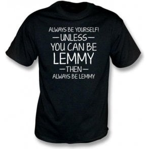 Always Be Yourself - Unless You Can Be Lemmy Kids T-Shirt