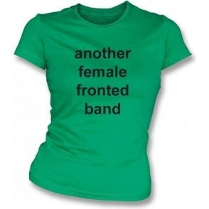 Another Female Fronted Band (As Worn By Louise Wener, Sleeper) Womens Slim Fit T-Shirt