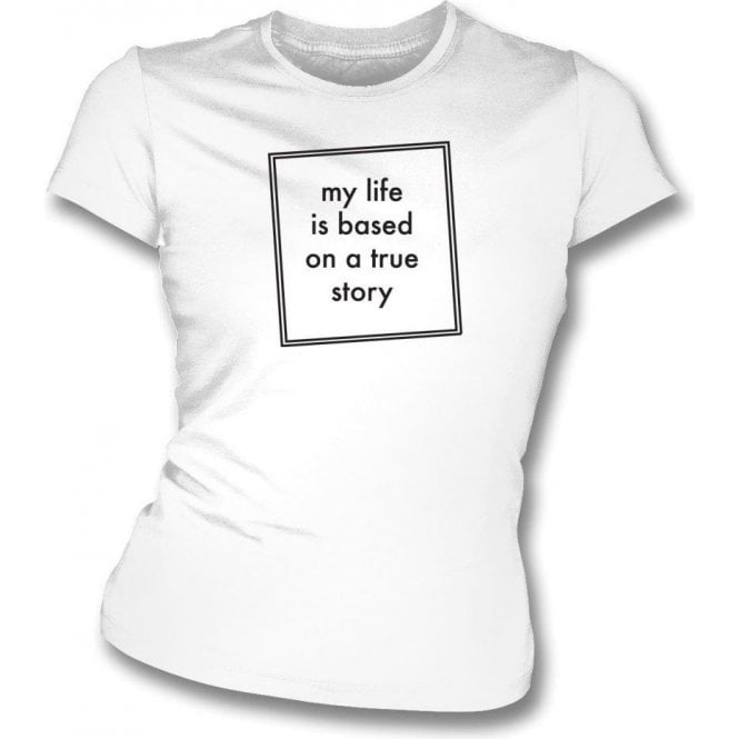 Based On A True Story Womens Slim Fit T-Shirt