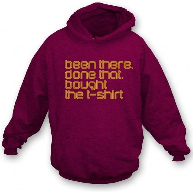 Been There, Done That, Bought The T-Shirt Hooded Sweatshirt