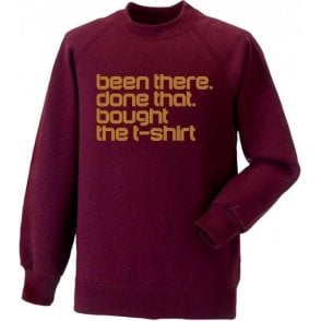 Been There, Done That, Bought The T-Shirt Sweatshirt