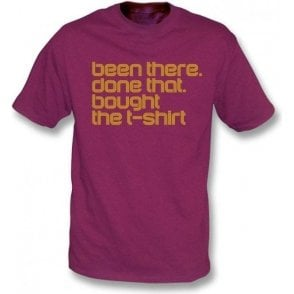 Been There, Done That, Bought The T-Shirt T-Shirt
