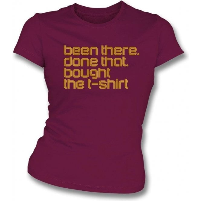 Been There, Done That, Bought The T-Shirt Womens Slim Fit T-Shirt