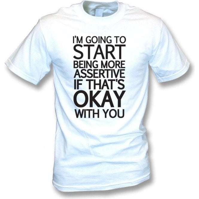 Being More Assertive (If That's Okay With You) T-Shirt