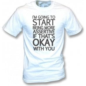 Being More Assertive (If That's Okay With You) Vintage Wash T-Shirt