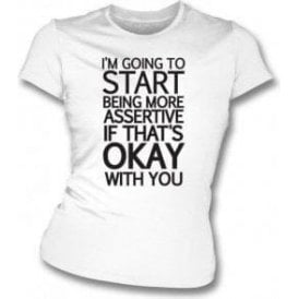 Being More Assertive (If That's Okay With You) Womens Slim Fit T-Shirt