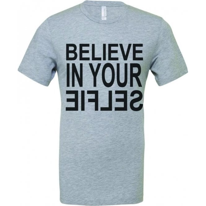 Believe In Your Selfie T-Shirt