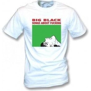 Big Black Songs about F*cking T-shirt