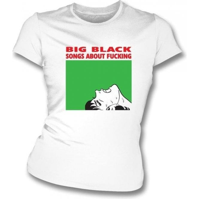 Big Black Songs about F*cking Womens Slim-Fit T-shirt