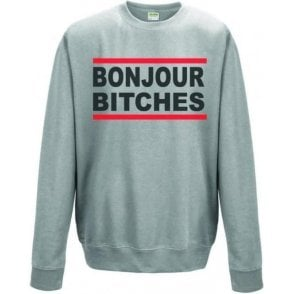 Bonjour B*tches Sweatshirt