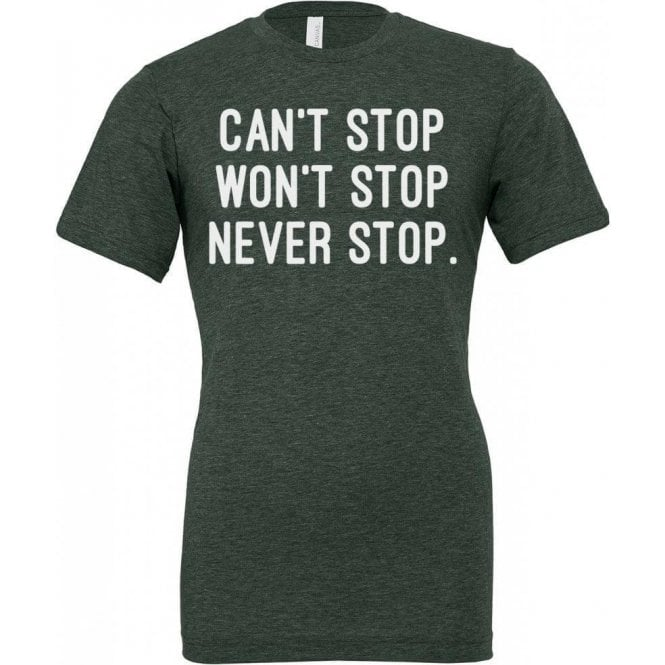 Can't Stop. Won't Stop. Never Stop. Unisex T-Shirt
