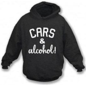 Cars & Alcohol! Hooded Sweatshirt
