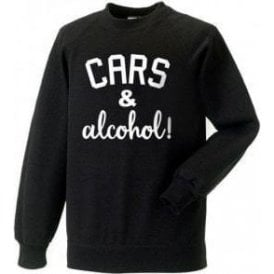 Cars & Alcohol! Sweatshirt