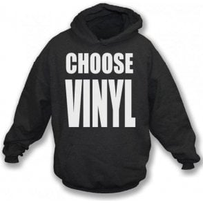 Choose Vinyl Hooded Sweatshirt