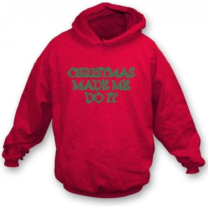 Christmas Made Me Do It Hooded Sweatshirt