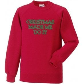 Christmas Made Me Do It Kids Sweatshirt