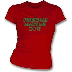 Christmas Made Me Do It Womens Slim Fit T-Shirt