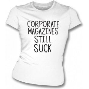 Corporate Magazines Still Suck (As Worn By Kurt Cobain, Nirvana) Womens Slim Fit T-Shirt