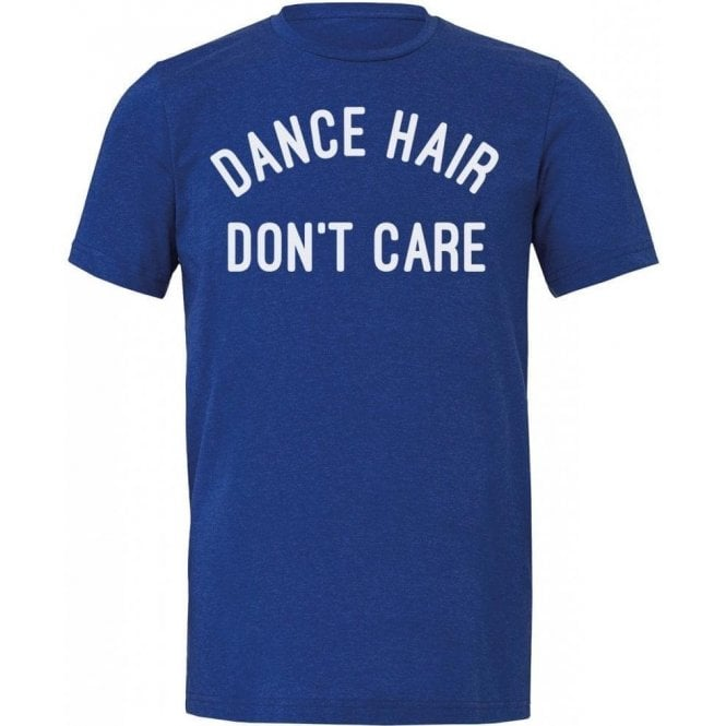 Dance Hair Don't Care Unisex T-Shirt