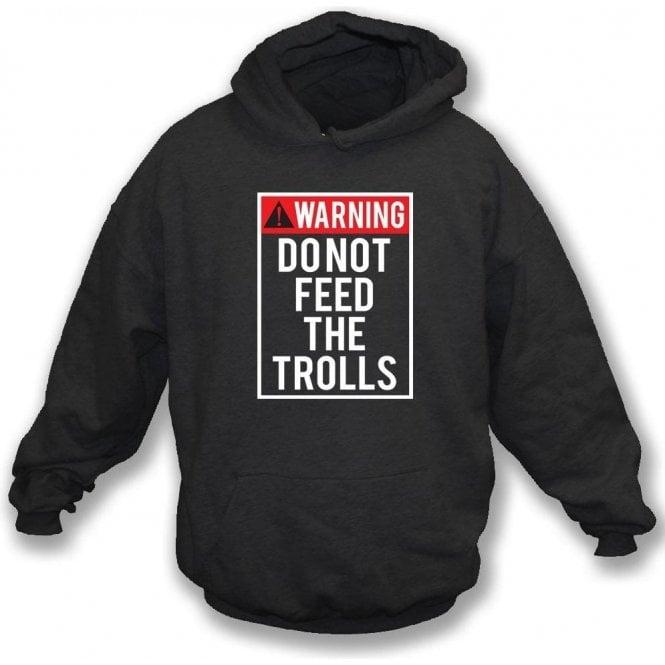 Do Not Feed The Trolls Hooded Sweatshirt