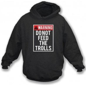 Do Not Feed The Trolls Hooded Sweatshirt