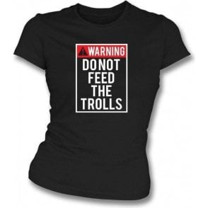 Do Not Feed The Trolls Womens Slim Fit T-Shirt