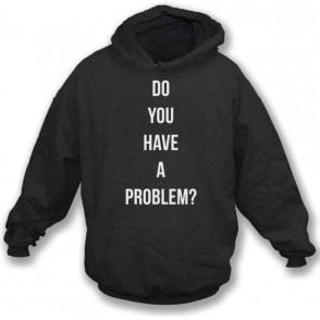 Do You Have A Problem? (As Worn By Keith Flint, The Prodigy) Hooded Sweatshirt