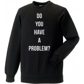 Do You Have A Problem? (As Worn By Keith Flint, The Prodigy) Kids Sweatshirt