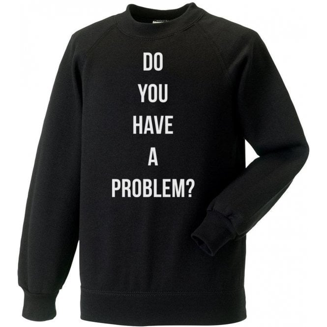 Do You Have A Problem? (As Worn By Keith Flint, The Prodigy) Sweatshirt