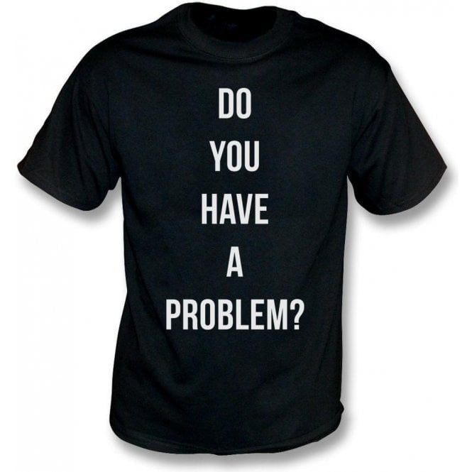 Do You Have A Problem? (As Worn By Keith Flint, The Prodigy) T-Shirt