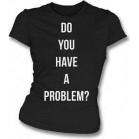 Do You Have A Problem? (As Worn By Keith Flint, The Prodigy) Womens Slim Fit T-Shirt