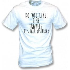 Do You Like Time Travel? T-Shirt
