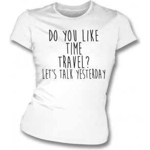 Do You Like Time Travel? Womens Slim Fit T-Shirt
