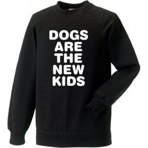 Dogs Are The New Kids - Adults Sweatshirt