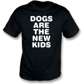 Dogs Are The New Kids - Kids T-Shirt