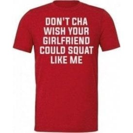 Don't Cha Wish Your Girlfriend Could Squat Like Me Unisex T-Shirt