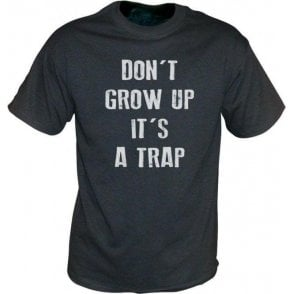 Don't Grow Up, It's A Trap! Vintage Wash T-Shirt