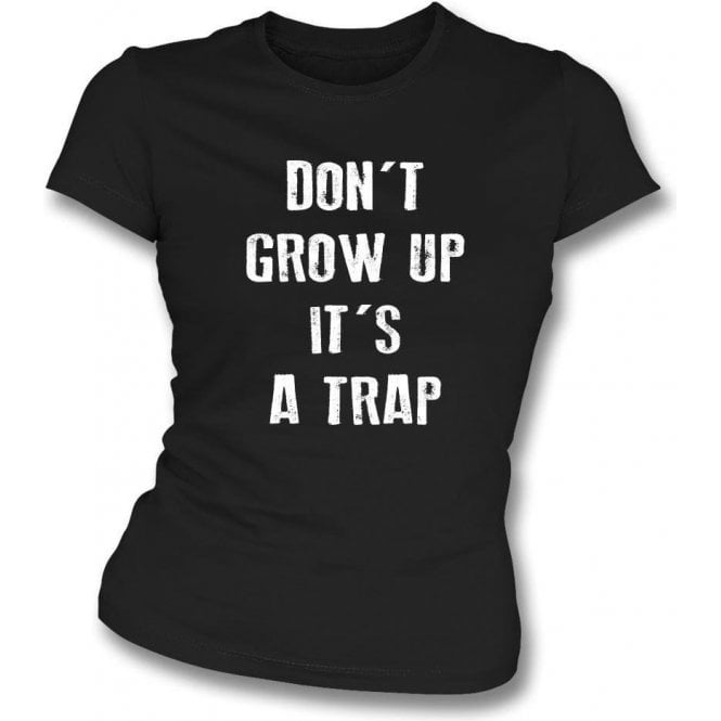 Don't Grow Up, It's A Trap! Womens Slim Fit T-Shirt