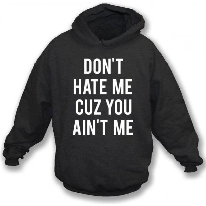Don't Hate Me Cuz You Ain't Me Kids Hooded Sweatshirt