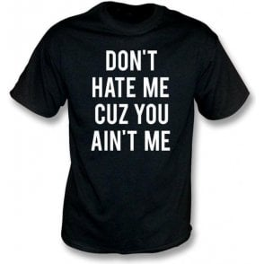 Don't Hate Me Cuz You Ain't Me Kids T-Shirt
