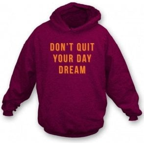 Don't Quit Your Day Dream Hooded Sweatshirt