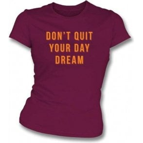 Don't Quit Your Day Dream Womens Slim Fit T-Shirt
